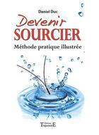 Couverture du livre « Devenir sourcier ; méthode pratique illustrée » de Daniel Duc aux éditions Trajectoire
