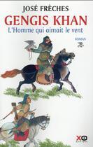 Couverture du livre « Gengis Khan ; l'homme qui aimait le vent » de Jose Freches aux éditions Xo