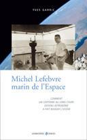 Couverture du livre « Michel Lefebvre, marin de l'espace » de Yves Garric aux éditions Loubatieres