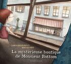 Couverture du livre « La mystérieuse boutique de Monsieur Bottom » de Magali Ben et Caroline Hurtut aux éditions Bouton D'or