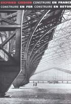 Couverture du livre « Construire en France en fer en béton » de Giedion/Ballange aux éditions La Villette