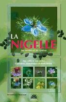 Couverture du livre « La Nigelle ; ses variétés et ses graines » de Mahboubi Moussaoui aux éditions Sabil