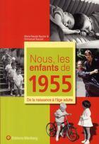 Couverture du livre « NOUS, LES ENFANTS DE ; nous, les enfants de 1955 ; de la naissance à l'âge adulte » de Emmanuel Rauzier et Marie-Pascale Rauzier aux éditions Wartberg