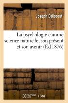 Couverture du livre « La psychologie comme science naturelle, son present et son avenir » de Joseph Delboeuf aux éditions Hachette Bnf
