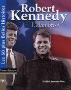 Couverture du livre « Robert Kennedy ; l'élan brisé » de Frederic Lecomte-Dieu aux éditions Timee