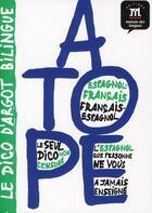 Couverture du livre « Atope ; le dico d'argot bilingue espagnol-français/français-espagnol » de Collectif aux éditions La Maison Des Langues