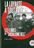 Couverture du livre « La loyauté à tout prix ; les floués du socialisme réel » de Sonia Combe aux éditions Bord De L'eau