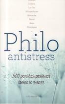 Couverture du livre « Philo antistress ; 500 pensées positives contre le stress » de Joel Berger aux éditions L'opportun