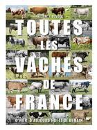 Couverture du livre « Toutes les vaches de France ; d'hier, d'aujourd'hui et de demain » de Philippe J. Dubois aux éditions Delachaux & Niestle