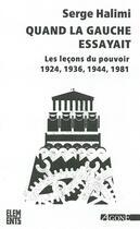 Couverture du livre « Quand la gauche essayait ; les leçons du pouvoir 1924, 1936, 1944, 1981 (3e édition) » de Serge Halimi aux éditions Agone