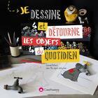Couverture du livre « Je dessine et détourne les objets du quotidien » de Gwenael Rolland aux éditions Creapassions.com