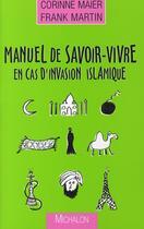 Couverture du livre « Manuel de savoir-vivre en cas d'invasion islamique » de Frank Martin et Corinne Maier aux éditions Michalon