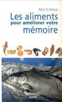 Couverture du livre « Aliments pour ameliorer votre memoire » de Alex Clergue aux éditions Delville