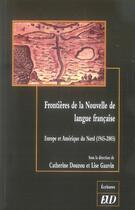 Couverture du livre « Frontières de la nouvelle langue française. europe et amérique du nord (1945-2005) » de Douzou/Gauvin L aux éditions Pu De Dijon