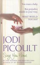 Couverture du livre « SING YOU HOME » de Jodi Picoult aux éditions Hodder And Stoughton Ltd