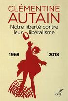 Couverture du livre « Notre liberté contre leur libéralisme, 1968-2018 » de Clementine Autain aux éditions Cerf
