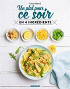 Couverture du livre « Un plat pour ce soir en 4 ingrédients » de Louis Girod et Pauline Dubois et Aimery Chemin aux éditions Mango