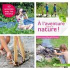 Couverture du livre « à l'aventure dans la nature ! 50 idées avec les enfants » de Marie Lyne Mangilli Douce aux éditions Terre Vivante