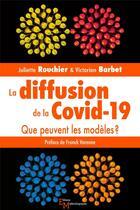 Couverture du livre « La diffusion de la Covid-19 ; que peuvent les modèles ? » de Juliette Rouchier et Victorien Barbet aux éditions Editions Matériologiques