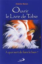 Couverture du livre « Ouvrir le livre de Tobie ; à quoi sert de faire le bien ? » de Antoine Baron aux éditions Mediaspaul