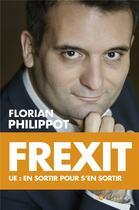 Couverture du livre « Frexit ; UE : en sortir pour s'en sortir » de Florian Philippot aux éditions L'artilleur