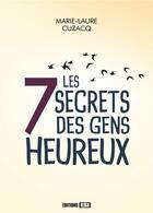 Couverture du livre « Les 7 secrets des gens heureux » de Marie-Laure Cuzacq aux éditions Editions Esi