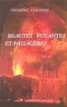 Couverture du livre « Beautes Fuyantes Et Passageres » de Frederic Cousinie aux éditions Monfort Gerard