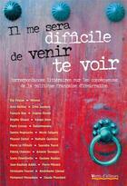 Couverture du livre « Il me sera difficile de venir te voir ; correspondances littéraires sur les conséquences de la politique de l'immigration en France » de Collectif aux éditions Vents D'ailleurs