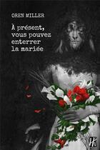 Couverture du livre « À présent, vous pouvez enterrer la mariée » de Oren Miller aux éditions L'homme Sans Nom