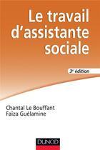 Couverture du livre « Le travail d'assistante sociale (3e édition) » de Faiza Guelamine et Chantal Le Bouffant aux éditions Dunod