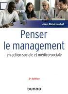 Couverture du livre « Penser le management en action sociale et médico-sociale (3e édition) » de Jean-Rene Loubat aux éditions Dunod
