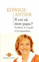 Couverture du livre « Il est où mon papa ? l'enfant, le couple et la séparation » de Edwige Antier aux éditions Robert Laffont