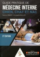 Couverture du livre « Guide pratique de la médecine interne ; chien, chat et NAC (5e édition) » de Christophe Bulliot et Fabrice Hebert aux éditions Med'com