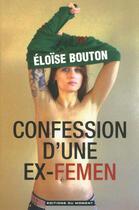 Couverture du livre « Confession d'une ex-Femen » de Eloise Bouton aux éditions Editions Du Moment