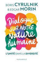 Couverture du livre « Dialogue sur notre nature humaine ; l'unité dans la diversité » de Edgar Morin et Boris Cyrulnik aux éditions Marabout