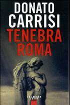 Couverture du livre « Tenebra Roma » de Donato Carrisi aux éditions Calmann-levy