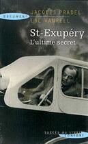 Couverture du livre « St-Exupéry ; l'ultime secret » de Jacques Pradel et Luc Vanrell aux éditions Succes Du Livre