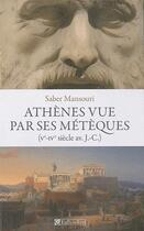 Couverture du livre « Athènes vue par ses métèques ; Ve-IVe siècle av. J.-C. » de Saber Mansouri aux éditions Tallandier