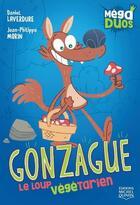 Couverture du livre « Gonzague, le loup végétarien » de Daniel Laverdure et Jean-Philippe Morin aux éditions Michel Quintin