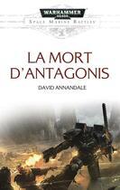 Couverture du livre « La mort d'Antagonis » de David Annandale aux éditions Black Library