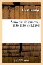 Couverture du livre « Souvenirs de jeunesse : 1830-1850 » de Arsene Houssaye aux éditions Hachette Bnf