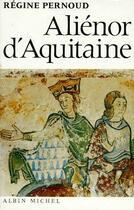 Couverture du livre « Aliénor d'Aquitaine » de Pernoud-R aux éditions Albin Michel