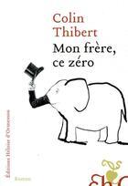 Couverture du livre « Mon frère, ce zéro » de Colin Thibert aux éditions Heloise D'ormesson
