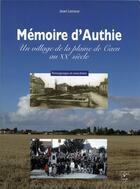 Couverture du livre « Mémoire d'Authie ; un village de la plaine de Caen au XXe siècle » de Jean Leroux aux éditions Cahiers Du Temps
