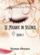 Couverture du livre « Le masque du silence livre 1 » de Gros-Piron Charlene aux éditions Anyway
