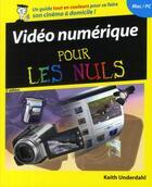 Couverture du livre « Vidéo numérique pour les nuls (5è édition) » de Underdahl Keith aux éditions First Interactive