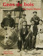 Couverture du livre « Gens du bois en Haute-Marne » de Bruno Pernot et Gilles Fourtier aux éditions Dominique Gueniot