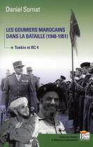 Couverture du livre « Les goumiers marocains dans la bataille (1948-1951) ; Tonkin et RC4 » de Daniel Sornat aux éditions Regi Arm