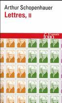 Couverture du livre « Lettres t.2 » de Arthur Schopenhauer aux éditions Gallimard