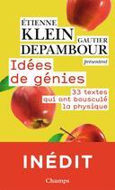 Couverture du livre « Idées de génies ; 33 textes qui ont bousculé la physique » de Etienne Klein et Gautier Depambour aux éditions Flammarion